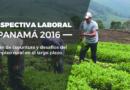 Perspectiva Laboral, Panamá 2016. Visión de coyuntura y desafíos del empleo rural en el largo plazo.