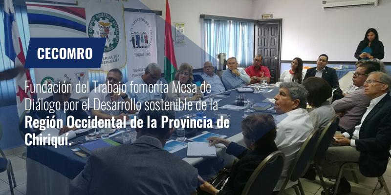 Fundación del Trabajo fomenta Mesa de Diálogo por el Desarrollo sostenible de la Región Occidental de la Provincia de Chiriquí.